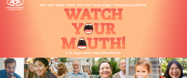 Watch your mouth…it's Dental Health Week 2018!
